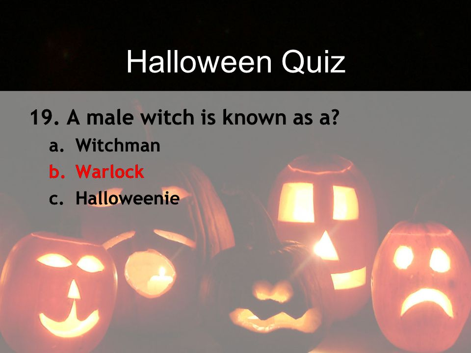 Halloween Quiz 19. A male witch is known as a