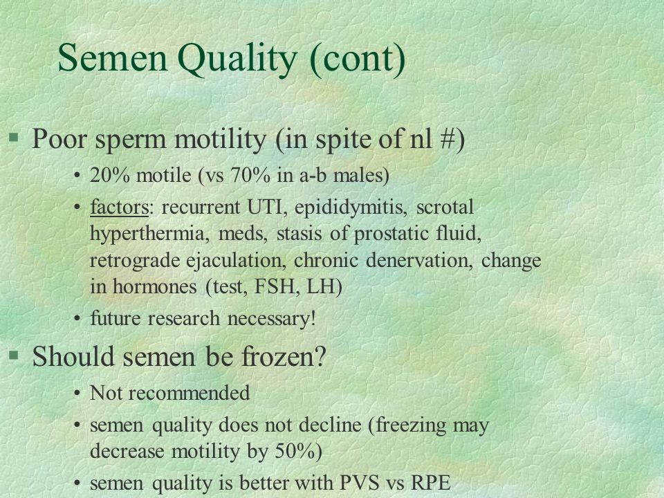 Semen Quality (cont) Poor sperm motility (in spite of nl #)