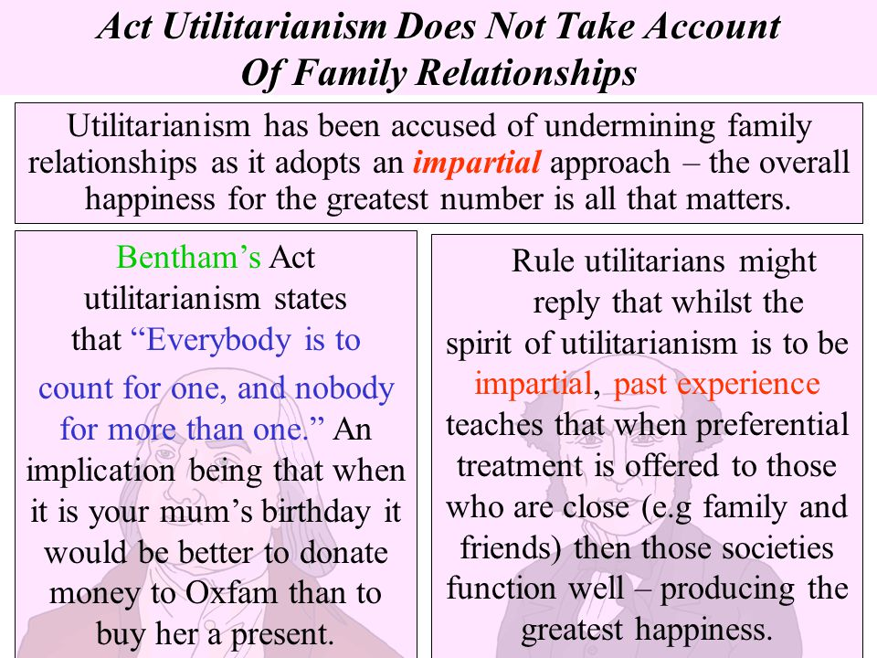 Act Utilitarianism Does Not Take Account Of Family Relationships