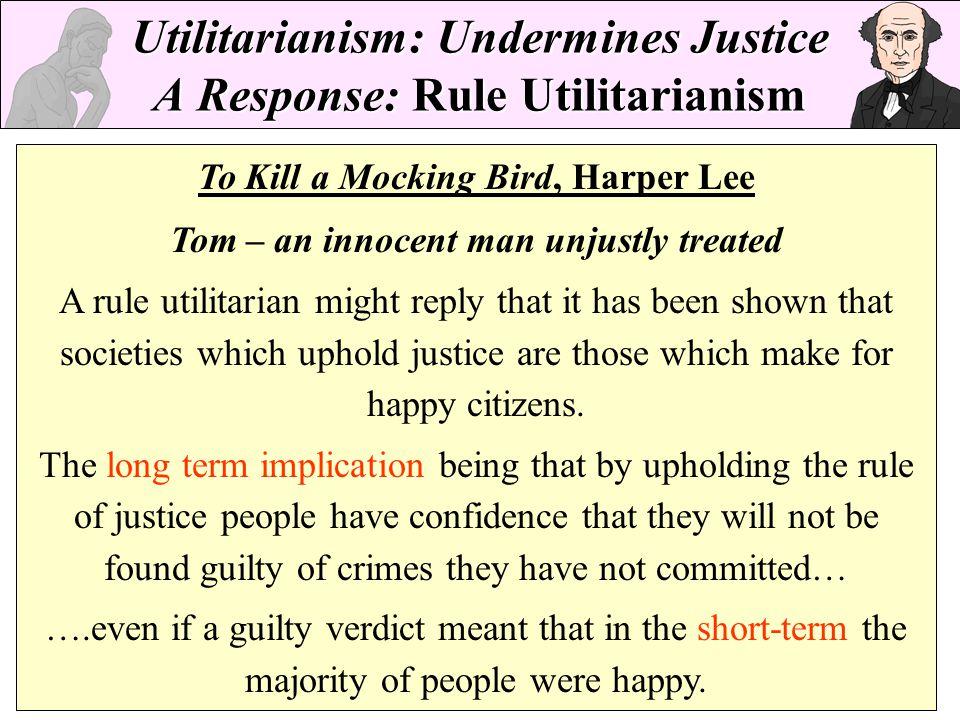 Utilitarianism: Undermines Justice A Response: Rule Utilitarianism