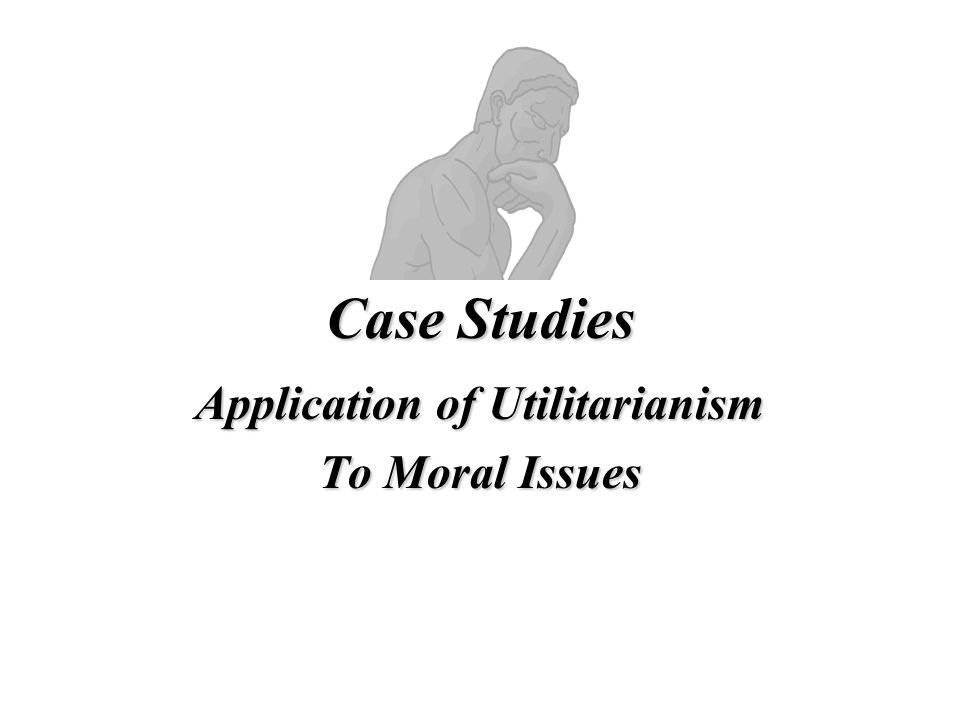 Application of Utilitarianism To Moral Issues