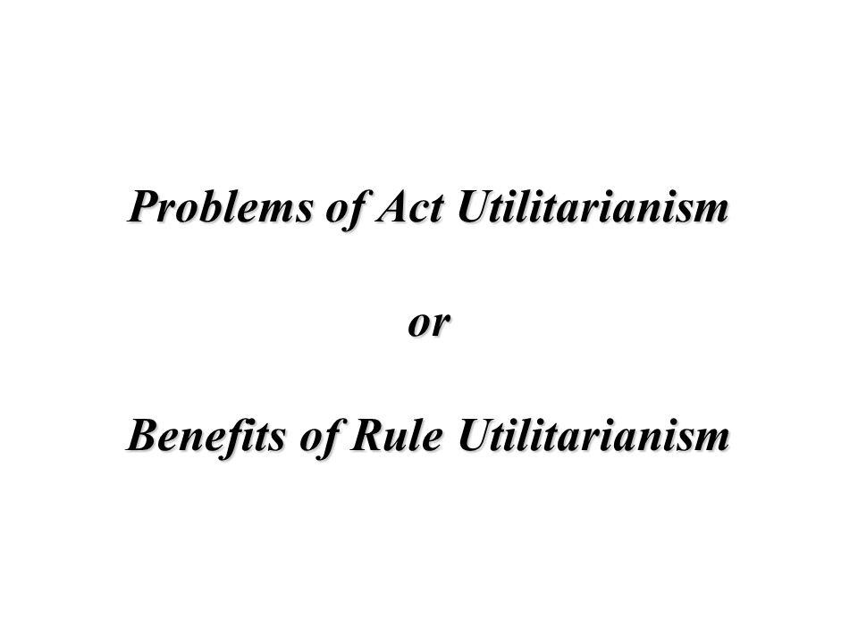 benefits of utilitarianism The pros and cons of utilitarianism one of the benefits of this belief system is that it explains many phenomena that are not readily explained.