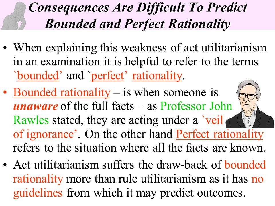 Consequences Are Difficult To Predict Bounded and Perfect Rationality