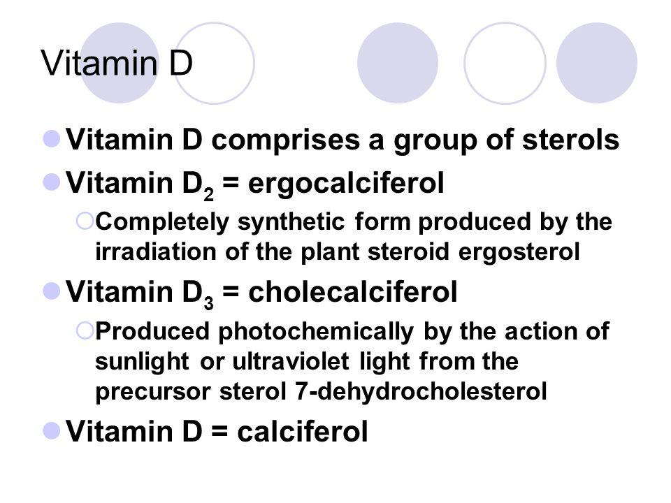Vitamin D Vitamin D comprises a group of sterols