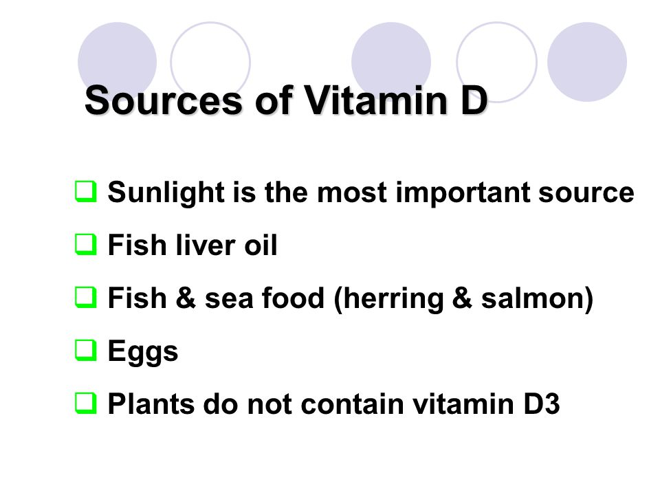Sources of Vitamin D Sunlight is the most important source