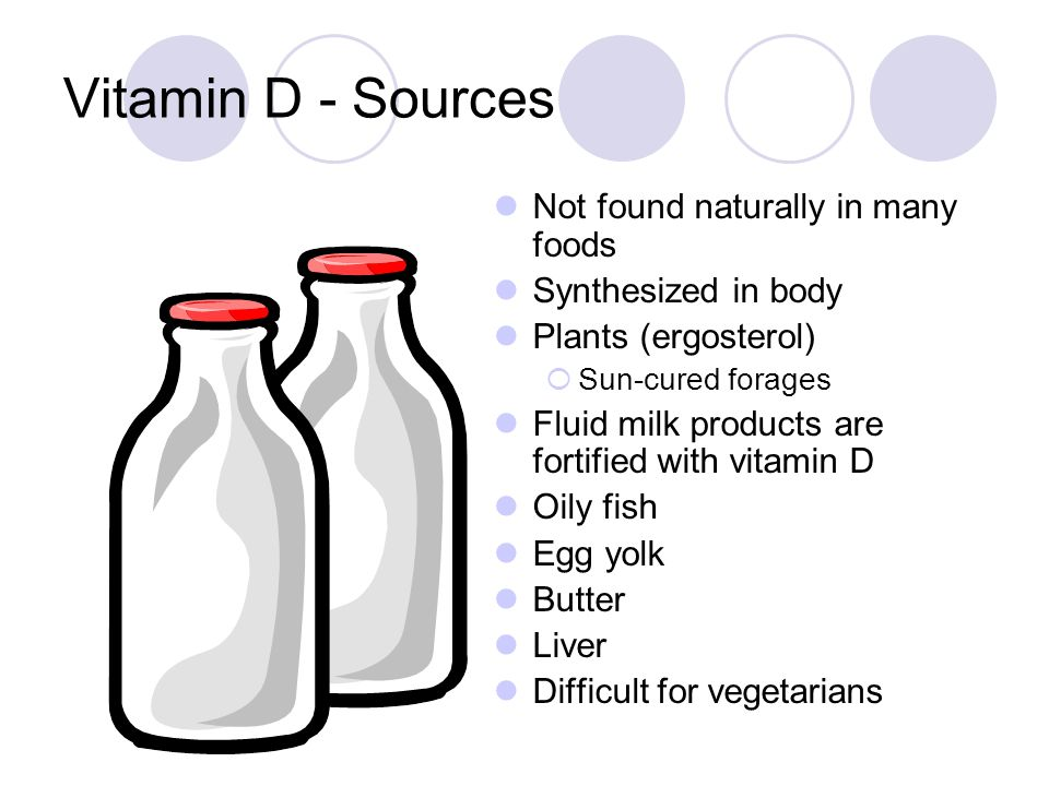 Vitamin D - Sources Not found naturally in many foods