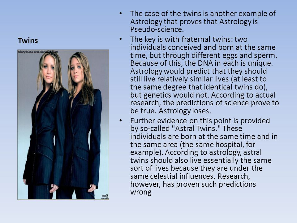Twins The case of the twins is another example of Astrology that proves that Astrology is Pseudo-science.