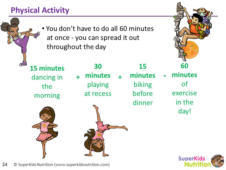 Physical Activity You don't have to do all 60 minutes