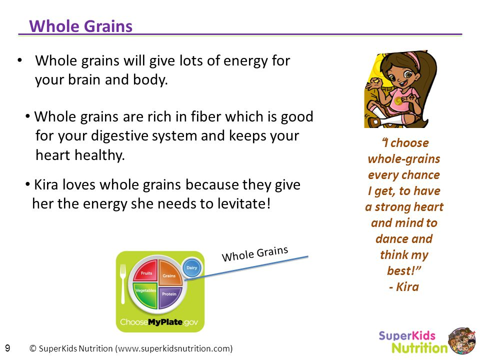 Whole Grains Whole grains will give lots of energy for your brain and body. Whole grains are rich in fiber which is good.