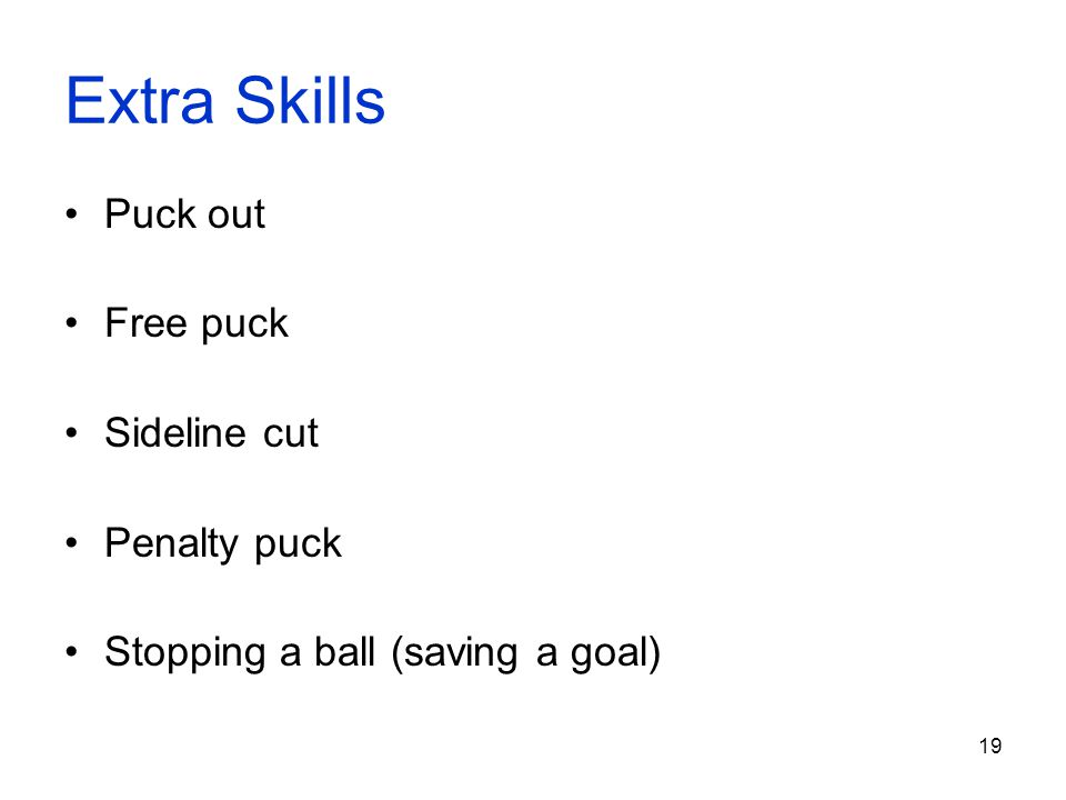Extra Skills Puck out Free puck Sideline cut Penalty puck