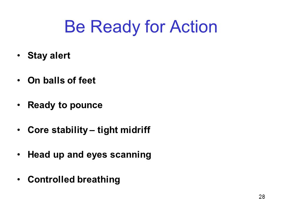 Be Ready for Action Stay alert On balls of feet Ready to pounce