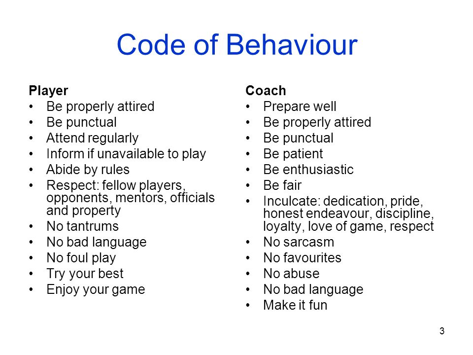 Code of Behaviour Player Be properly attired Be punctual
