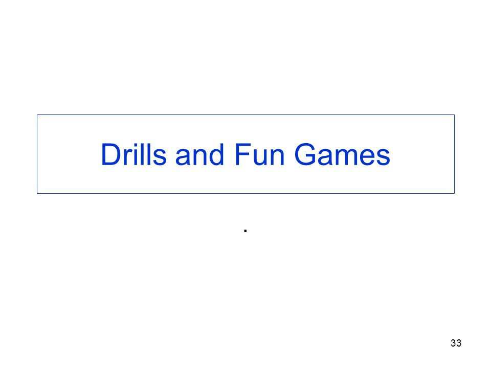 Drills and Fun Games .
