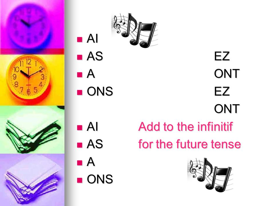 AI AS EZ A ONT ONS EZ ONT AI Add to the infinitif AS for the future tense A ONS