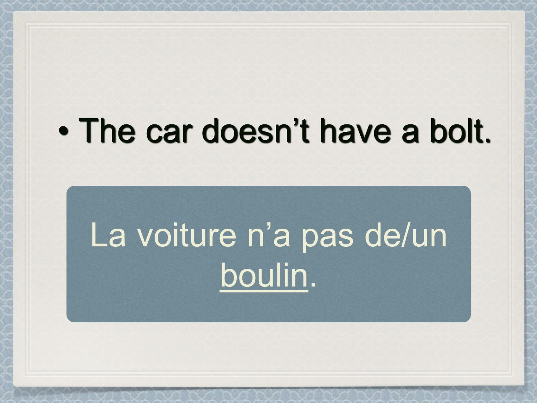 La voiture n'a pas de/un boulin.