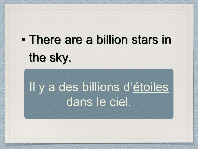 Il y a des billions d'étoiles dans le ciel.