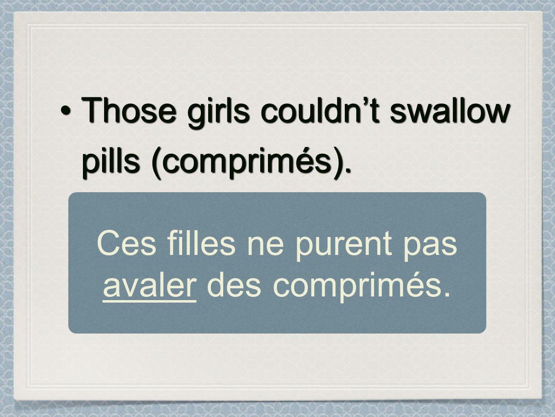 Ces filles ne purent pas avaler des comprimés.