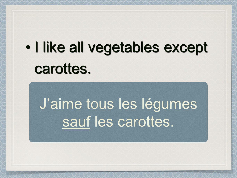 J'aime tous les légumes sauf les carottes.