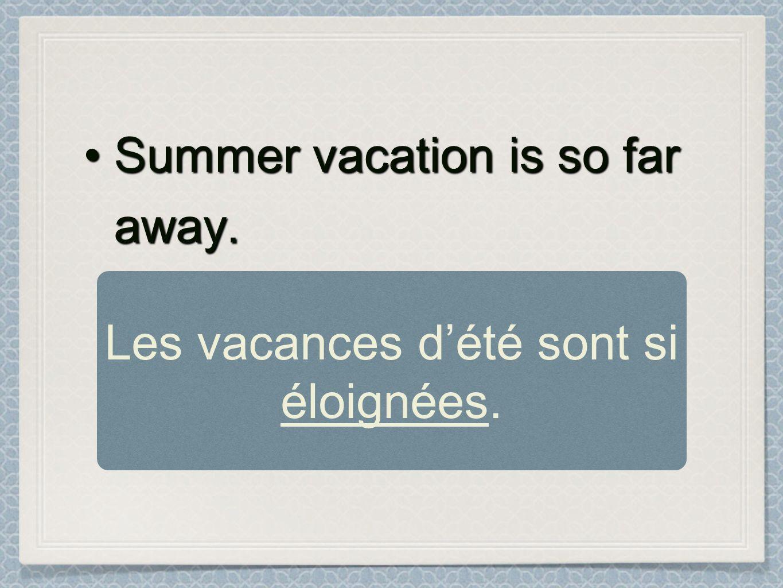 Les vacances d'été sont si éloignées.