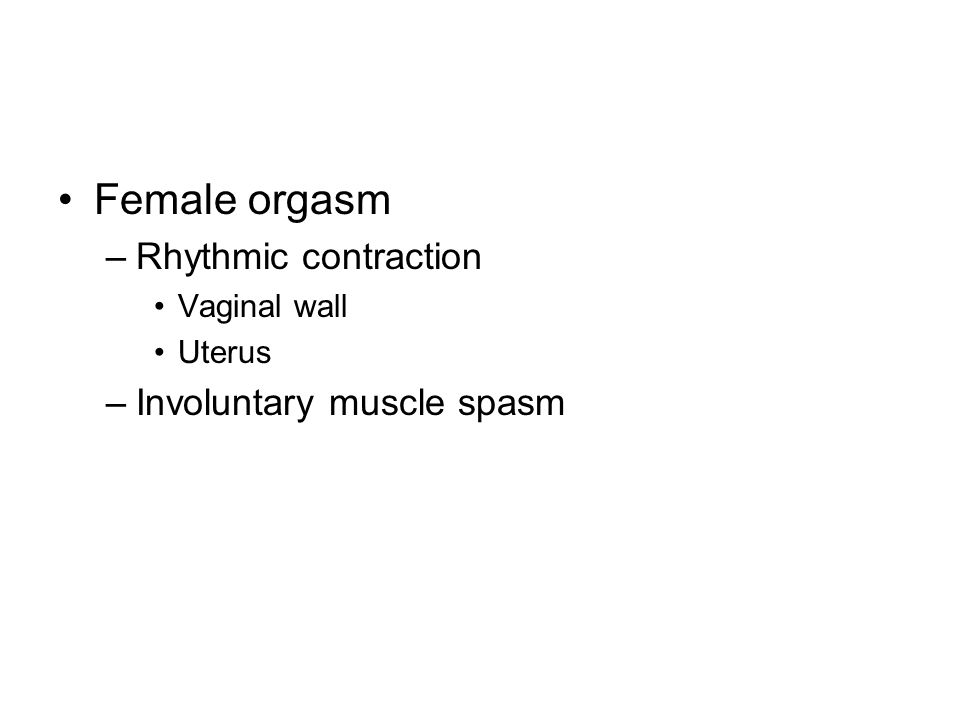 Female orgasm Rhythmic contraction Involuntary muscle spasm