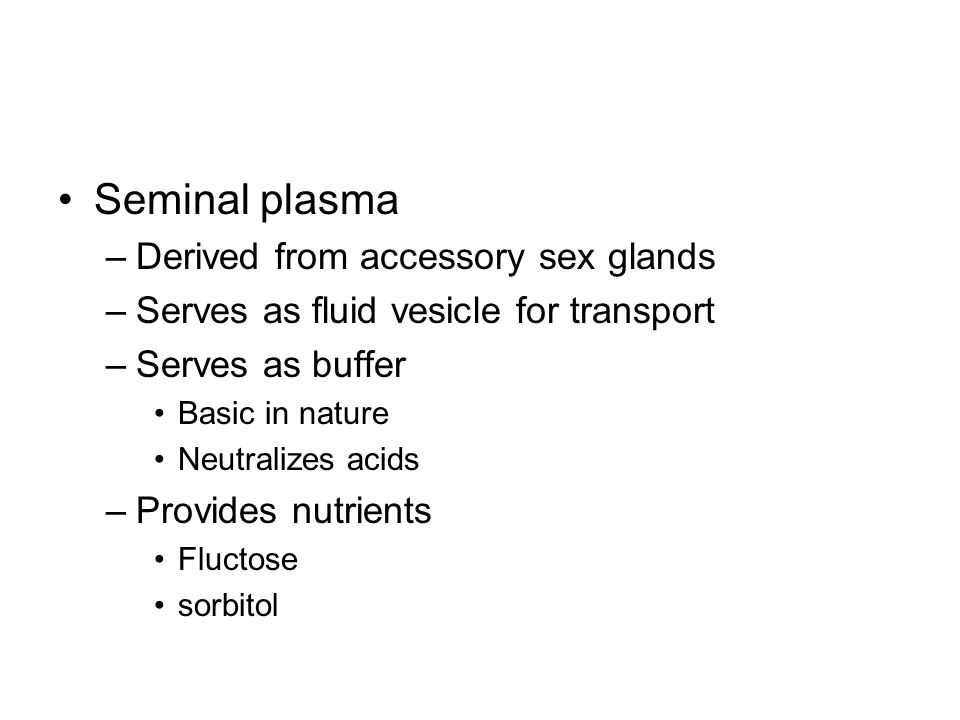 Seminal plasma Derived from accessory sex glands