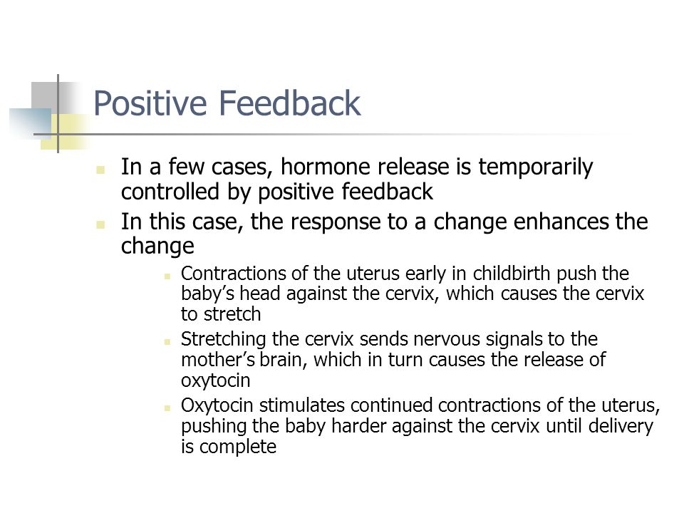 Positive Feedback In a few cases, hormone release is temporarily controlled by positive feedback.