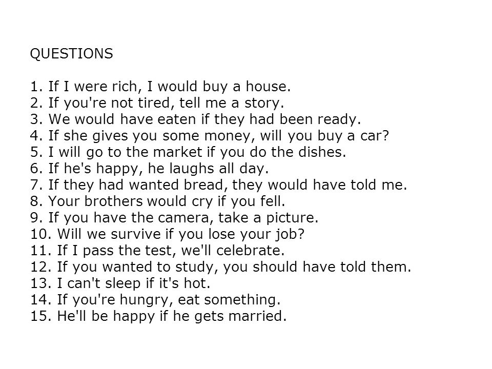 QUESTIONS 1. If I were rich, I would buy a house. 2