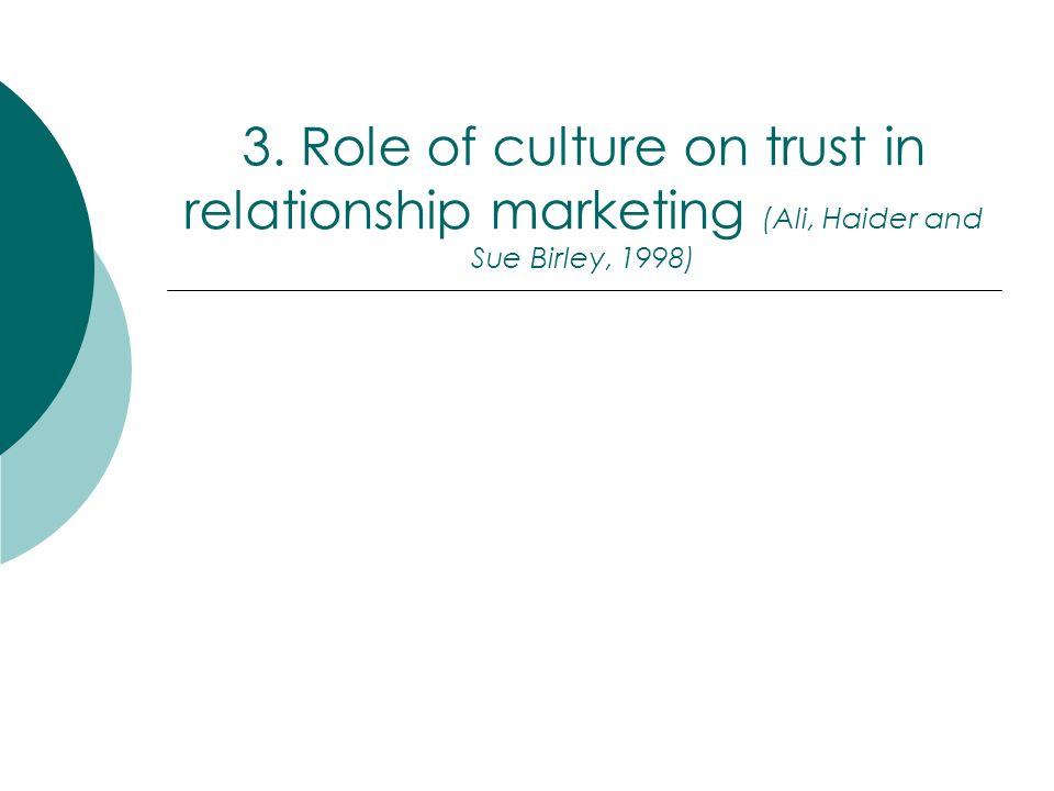 3. Role of culture on trust in relationship marketing (Ali, Haider and Sue Birley, 1998)