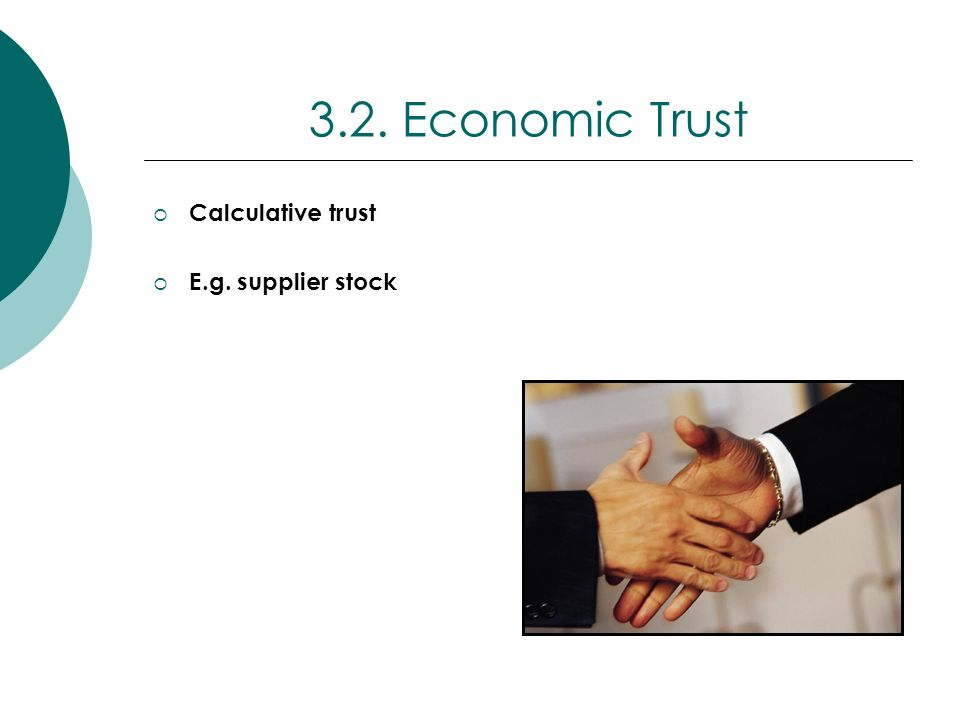3.2. Economic Trust Calculative trust E.g. supplier stock