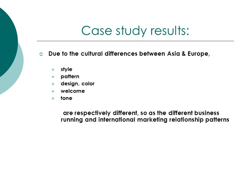 Case study results: Due to the cultural differences between Asia & Europe, style. pattern. design, color.