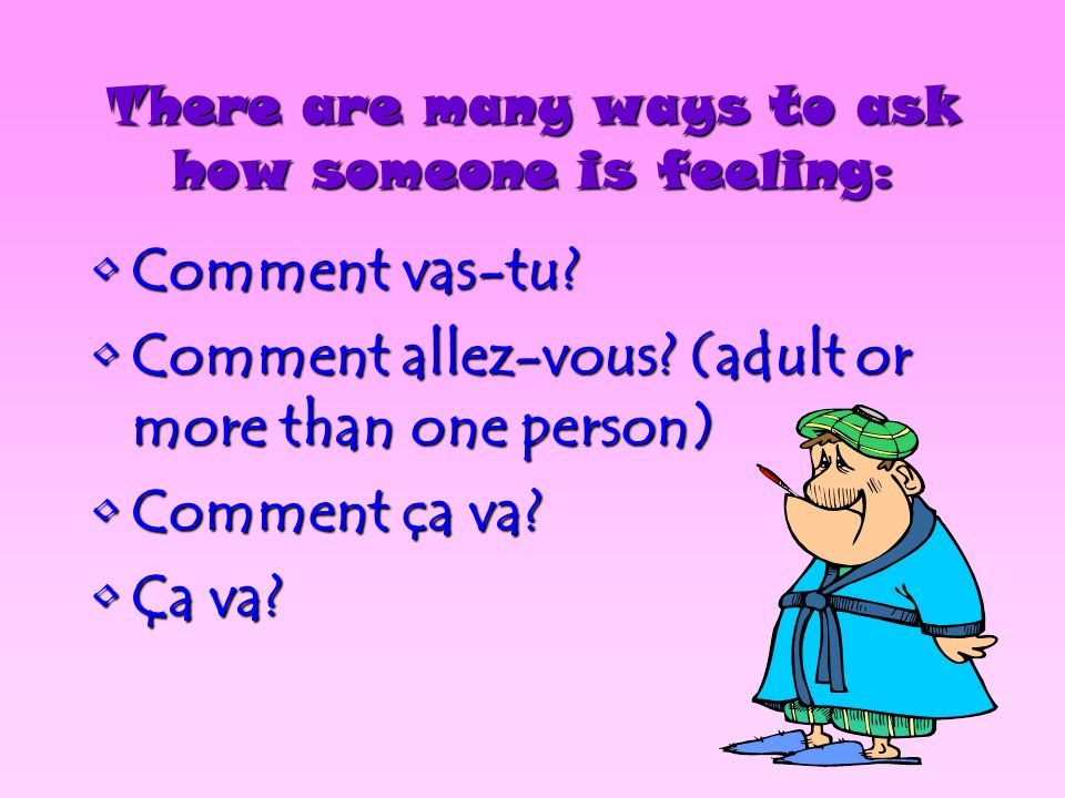 There are many ways to ask how someone is feeling: