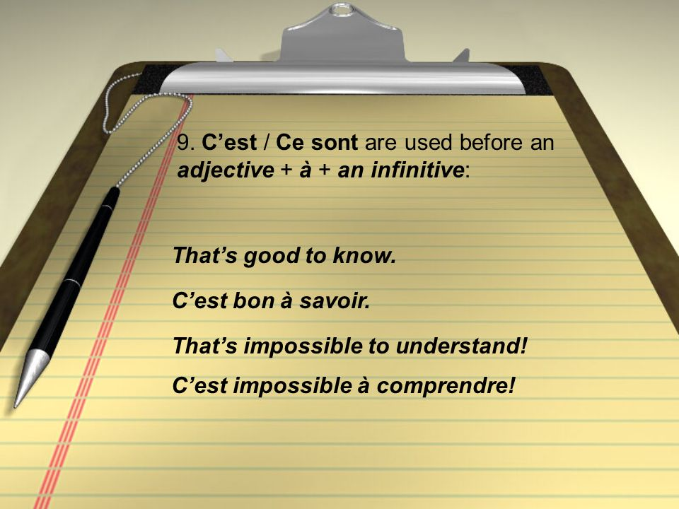 9. C'est / Ce sont are used before an adjective + à + an infinitive: