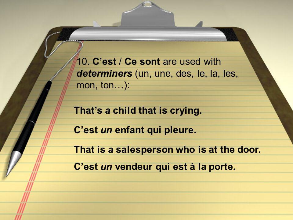 10. C'est / Ce sont are used with determiners (un, une, des, le, la, les, mon, ton…):