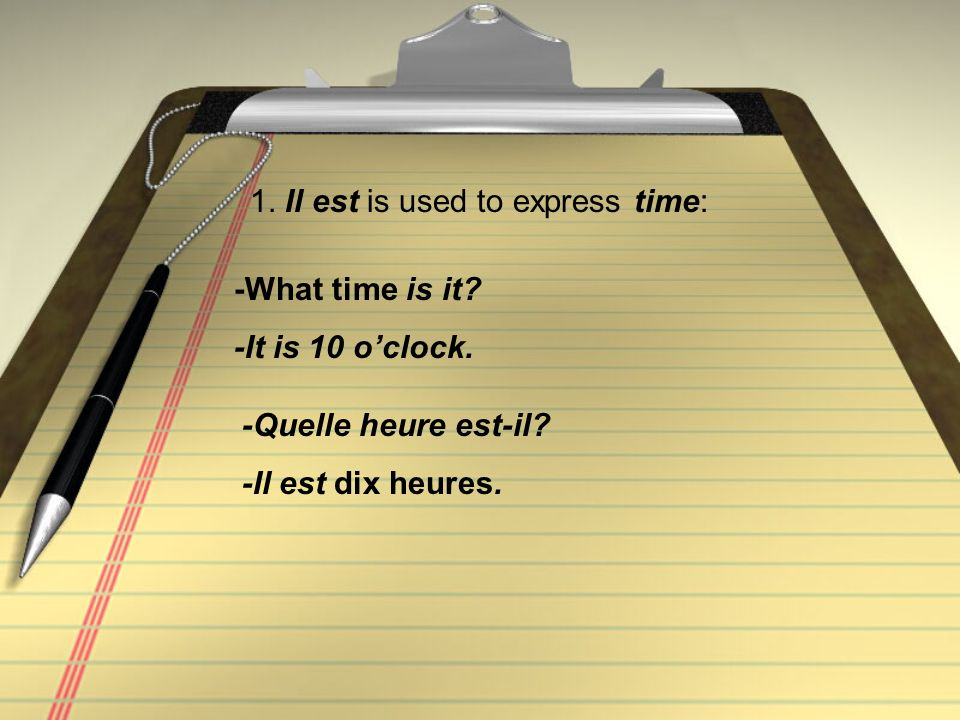 1. Il est is used to express time: