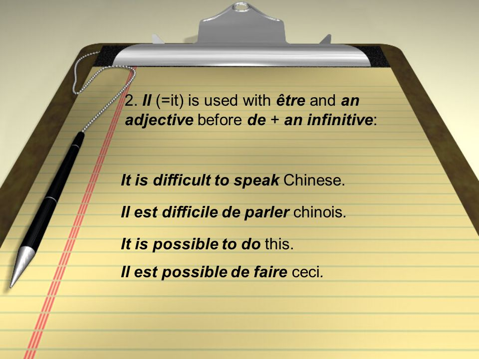 2. Il (=it) is used with être and an adjective before de + an infinitive: