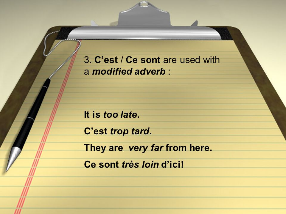 3. C'est / Ce sont are used with a modified adverb :