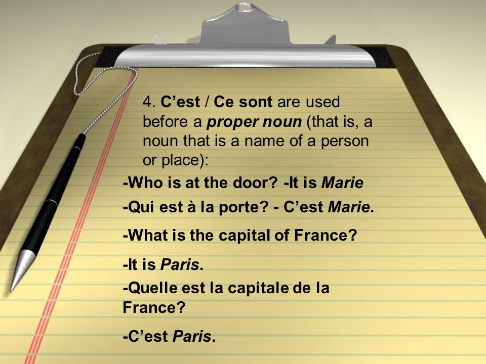 4. C'est / Ce sont are used before a proper noun (that is, a noun that is a name of a person or place):