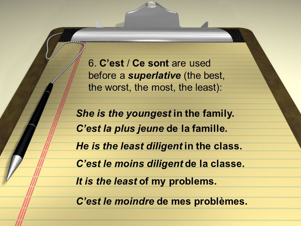 6. C'est / Ce sont are used before a superlative (the best, the worst, the most, the least):