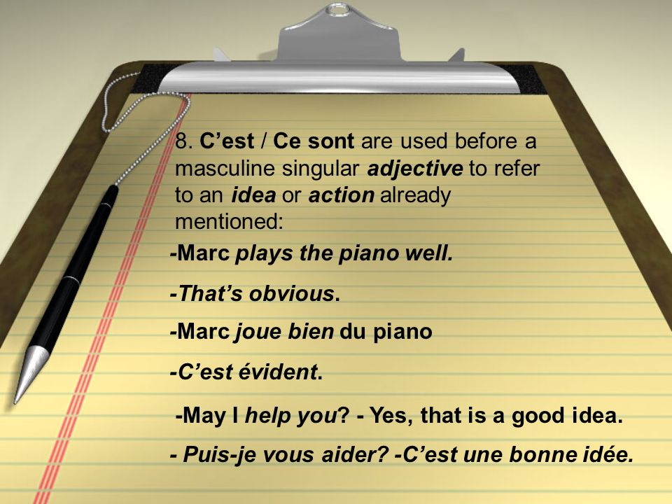 8. C'est / Ce sont are used before a masculine singular adjective to refer to an idea or action already mentioned: