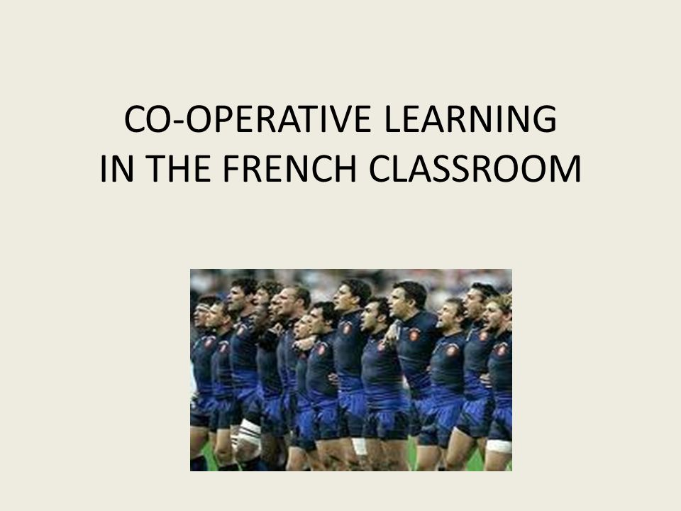 CO-OPERATIVE LEARNING IN THE FRENCH CLASSROOM