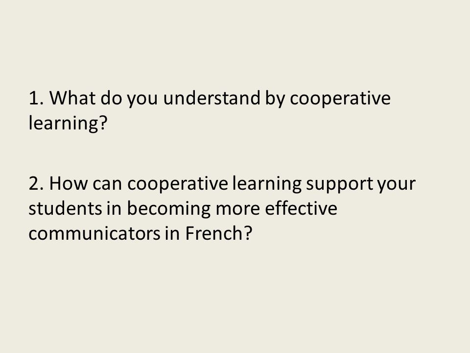 1. What do you understand by cooperative learning. 2