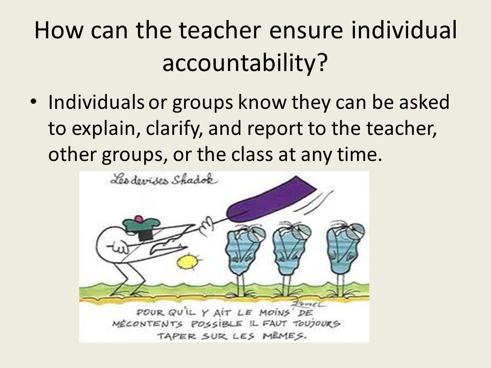 How can the teacher ensure individual accountability