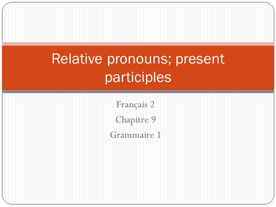 Relative pronouns; present participles