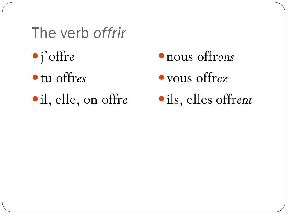 The verb offrir j'offre tu offres il, elle, on offre nous offrons vous offrez ils, elles offrent