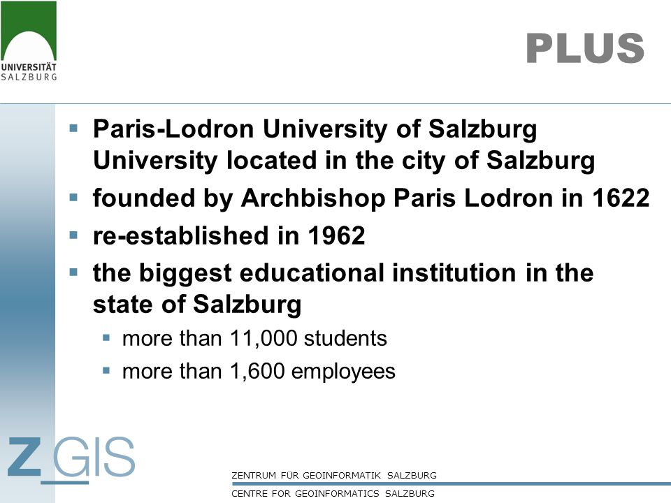 PLUS Paris-Lodron University of Salzburg University located in the city of Salzburg. founded by Archbishop Paris Lodron in 1622.