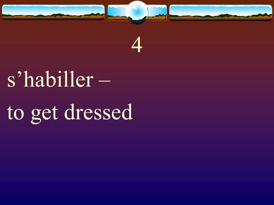 4 s'habiller – to get dressed