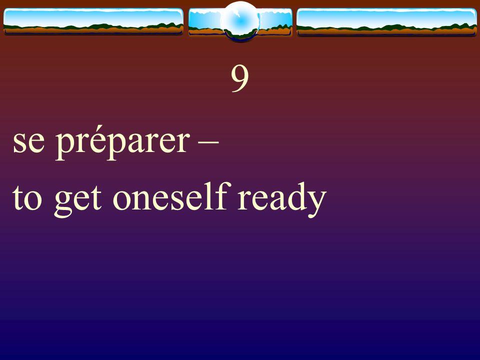 9 se préparer – to get oneself ready