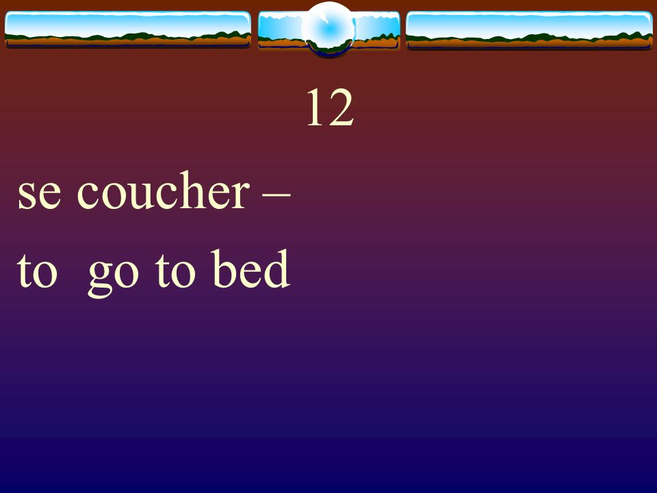 12 se coucher – to go to bed