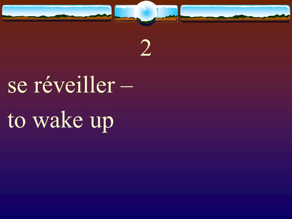 2 se réveiller – to wake up