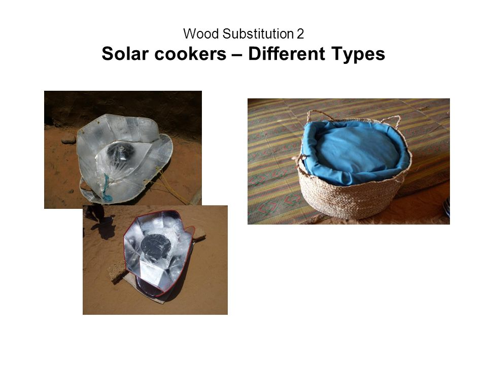 Wood Substitution 2 Solar cookers – Different Types